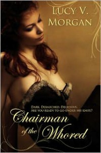 Chairman of the Whored - Lucy V Morgan