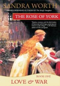 The Rose of York: Love & War - Sandra Worth