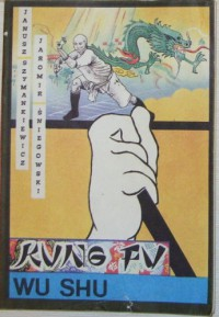 Kung Fu - Wu Shu. Chińska sztuka walki. - Janusz Szymankiewicz, Jaromir Śniegowski