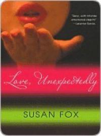 Love, Unexpectedly  - Susan  Fox