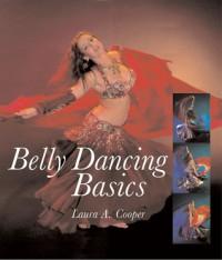 Belly Dancing Basics - Laura A. Cooper, Sarah Skinner