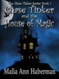 Chase Tinker and the House of Magic - Malia Ann Haberman