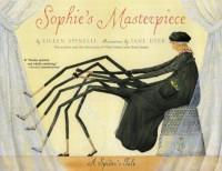 Sophie's Masterpiece: A Spider's Tale - Eileen Spinelli, Jane Dyer