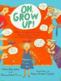 Oh, Grow Up!: Poems to Help You Survive Parents, Chores, School, and Other Afflictions - Florence Parry Heide;Roxanne Heide Pierce