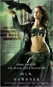 Killing Rites (The Black Sun's Daughter #4) - M.L.N. Hanover