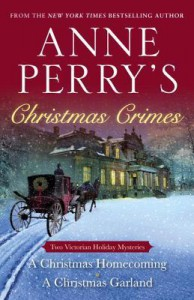 Anne Perry's Christmas Crimes: Two Victorian Holiday Mysteries: A Christmas Homecoming and A Christmas Garland - Anne Perry