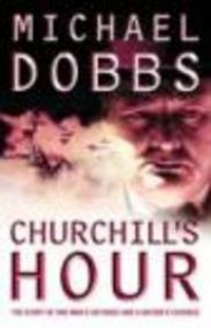 Churchill's Hour  - Michael Dobbs