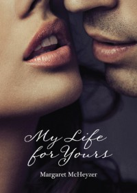My Life for Yours  - Margaret McHeyzer