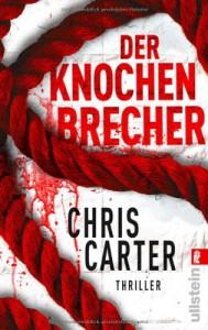 Der Knochenbrecher (Robert Hunter Series #3) - Chris Carter