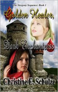 Golden Healer, Dark Enchantress - Christine E. Schulze
