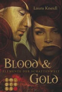 Elemente der Schattenwelt, Band 1: Blood & Gold - Laura Kneidl