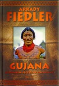 Gujana. Spotkałem szczęśliwych Indian - Arkady Fiedler