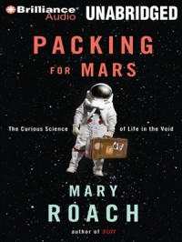 Packing for Mars: The Curious Science of Life in the Void - Mary Roach,  Sandra Burr
