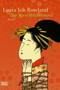 Der Kirschblütenmord Sano Ichirōs Erster Fall ; Historischer Kriminalroman - Laura Joh Rowland, Wolfgang Neuhaus