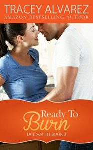 Ready To Burn (Due South Book 3) - Tracey Alvarez