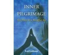 Inner Pilgrimage: Ten Days to a Mindful Me - Raji Lukkoor