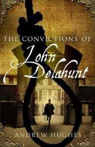 The Convictions of John Delahunt - Andrew   Hughes