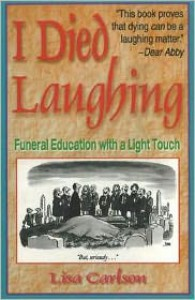 I Died Laughing: Funeral Education with a Light Touch - Lisa Carlson