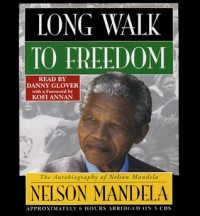 Long Walk to Freedom: Autobiography of Nelson Mandela - Nelson Mandela, Kofi Annan, Danny Glover