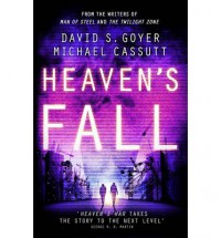 Heaven's Fall: The dramatic conclusion to this heart-racing near-future trilogy - David S. Goyer, Michael Cassutt