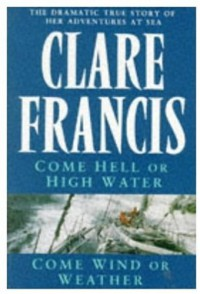Come Hell Or High Water, And, Come Wind Or Weather - Clare Francis