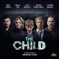 The Child. An Audible Drama - Sebastian Fitzek, Rupert Penry-Jones, Jack Boulter, Emilia Fox, Stephen Marcus, Robert Glenister, Andy Serkis