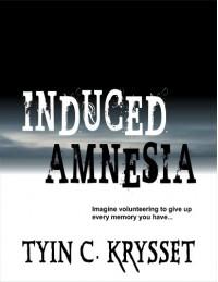 Induced Amnesia - Tyin C Krysset