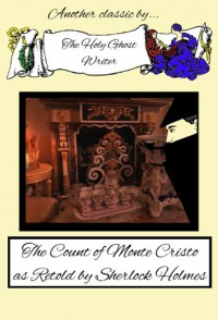 The Count of Monte Cristo as Retold by Sherlock Holmes - Holy Ghost Writer