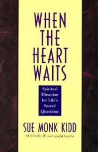 When the Heart Waits: Spiritual Direction for Life's Sacred Questions - Sue Monk Kidd