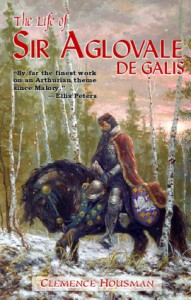 Life of Aglovale de Galis - Clemence Housman