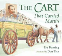 The Cart That Carried Martin - Eve Bunting, Don Tate