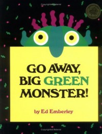 Go Away, Big Green Monster! - Ed Emberley