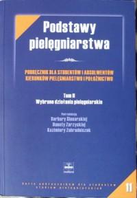Podstawy pielęgniarstwa. Tom II. Wybrane działania pielęgniarskie - Kazimiera Zahradniczek, Barbara Ślusarska, Danuta Zarzycka