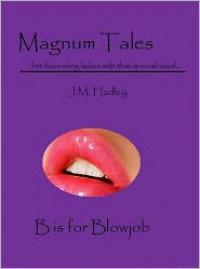 Magnum Tales ~ B is for Blowjob - J.M. Hadley