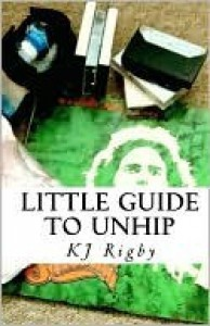 Little Guide to Unhip - K.J. Rigby