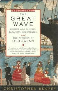 The Great Wave: Gilded Age Misfits, Japanese Eccentrics, and the Opening of Old Japan - Christopher Benfey