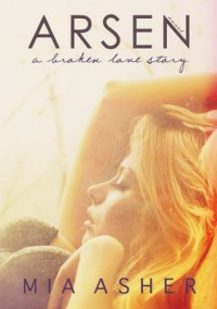 Arsen. A broken love story - Mia Asher