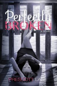 Perfectly Broken - Prescott Lane