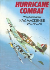 Hurricane Combat: The Nine Lives of a Fighter Pilot - Kenneth William Mackenzie, Denis Smallwood