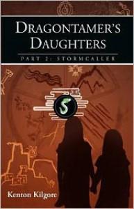Dragontamer's Daughters, Part 2: Stormcaller - Kenton Kilgore