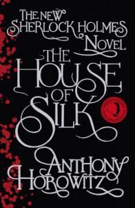The House of Silk: The New Sherlock Holmes Novel - Anthony Horowitz