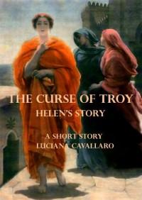 The Curse of Troy: Helen's Story - Luciana Cavallaro