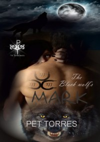 The Black Wolf's Mark (The black wolf's mark, #1) - Pet TorreS