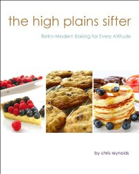 The High Plains Sifter: Retro-Modern Baking for Every Altitude - Chris Reynolds