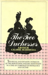 The Two Duchesses:  The Sexual and Dynastic Intrigues of Two Bewitching English Aristocrats in a Time of Unbridled Extravagance and License - Arthur Calder-Marshall