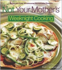 Not Your Mother's Weeknight Cooking - Beth Hensperger