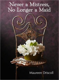 Never a Mistress, No Longer a Maid (Kellington, #1) - Maureen Driscoll