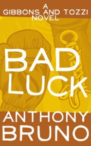 Bad Luck: A Gibbons and Tozzi Novel (Book 3) - Anthony Bruno