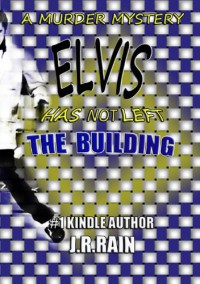 Elvis Has Not Left the Building - J.R. Rain