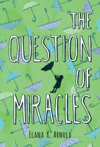 The Question of Miracles - Elana K. Arnold